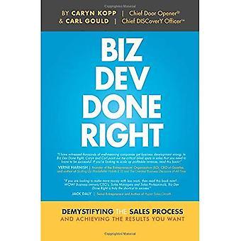 BIZ Dev hacer derecho: Desmitificando el proceso de ventas y lograr los resultados desea