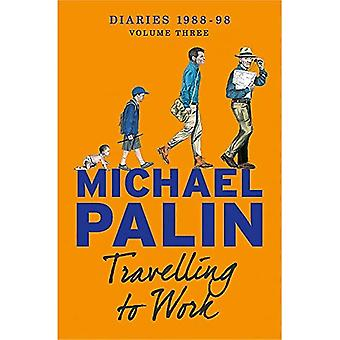 Se rendre au travail: Diaries 1988-1998 (Palin Diaries 3)