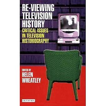 Re-viewing Television History: Critical Issues in Television History