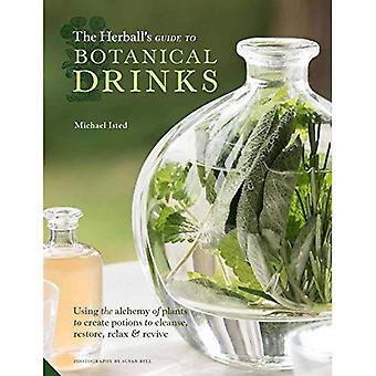 The Herball's Guide to Botanical Drinks: Using the � Alchemy of Plants to Create Potions to Cleanse, Restore, Relax and Revive