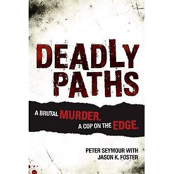 Deadly Paths - A Brutal Murder, A Cop On The Edge