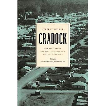 Cradock: How Segregation and Apartheid Came to a South African Town (Reconsiderations in Southern African History)