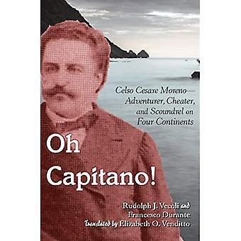 Oh Capitano!: Celso Cesare Moreno--aventurier, tricheur et fripouille sur quatre Continents