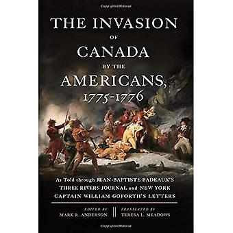 Invasionen av Kanada av amerikanerna, 1775-1776: som berättas genom Jean-Baptiste Badeaux's Three Rivers Journal och New York kapten William Goforth bokstäver