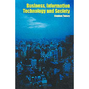 Business Information Technology and Society by Tansey & Stephen