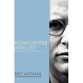 Bonhoeffer gekürzte Pastor Märtyrer Prophet Spion von Metaxas & Eric