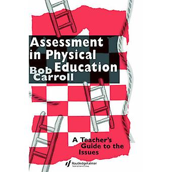 Assessment in Physical Education A Teachers Guide to the Issues by Carroll & Bob