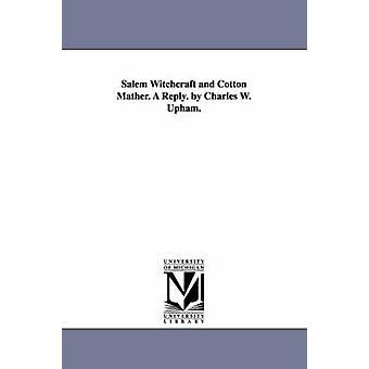 Salem hekserij en Cotton Mather. Een antwoord. door Charles W. Upham. door Upham & Charles Wentworth