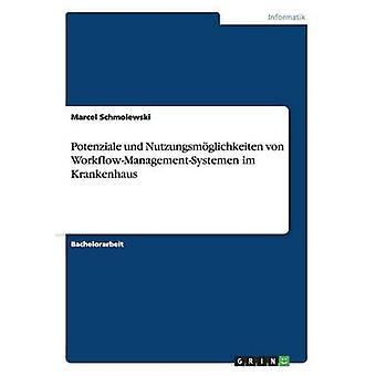 Potenziale und Nutzungsmglichkeiten von WorkflowManagementSystemen im Krankenhaus by Schmolewski & Marcel