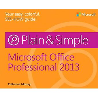 Microsoft Office Professional 2013 Plain amp Simple by Katherine Murray