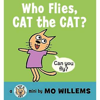 Who Flies - Cat the Cat? by Mo Willems - Mo Willems - 9780062306524 B
