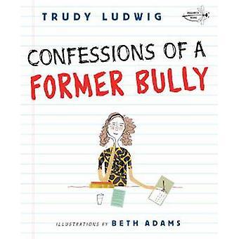 Confessions of a Former Bully by Trudy Ludwig - Beth Adams - 97803079