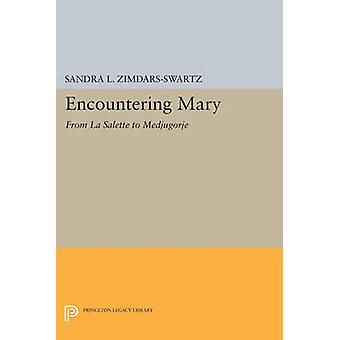 Encountering Mary - From La Salette to Medjugorje by Sandra L. Zimdars
