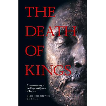 The Death of Kings - A Medical History of the Kings and Queens of Engl