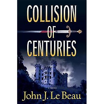 Collision of Centuries by John LeBeau - 9781608091621 Book
