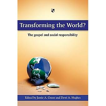 Transforming the World? - The Gospel and Social Responsibility by Jami