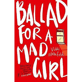 Ballad For A Mad Girl by Vikki Wakefield - 9781925355291 Book