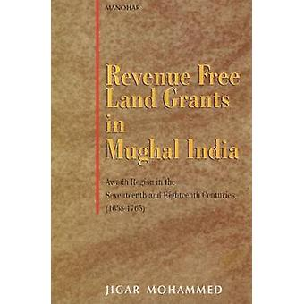 Revenue Free Land Grants in Mughal India - Awadh Region in the Sevente
