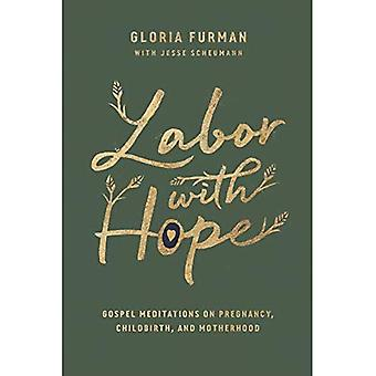 Labor with Hope: Gospel-Meditationen über Schwangerschaft, Geburt und Mutterschaft