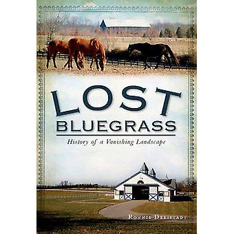 Lost Bluegrass - History of a Vanishing Landscape by Ronnie Dreistadt