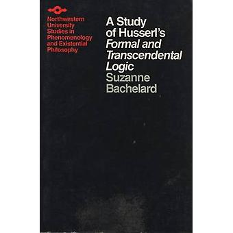 A Study of Husserl's Formal and Transcendental Logic by Suzanne Bache