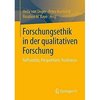 Forschungsethik in Der Qualitativen Forschung Reflexivitat Perspektiven Positionen by Von Unger & Hella
