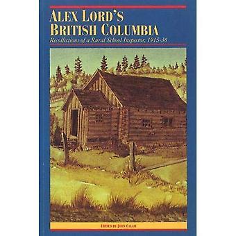 Alex Lord ' s British Columbia: hercollecties van een landelijke school inspecteur, 1915-36 (de pioniers van British Columbia...