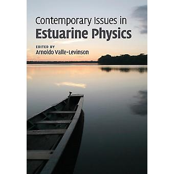 Contemporary Issues in Estuarine Physics by ValleLevinson & Arnoldo