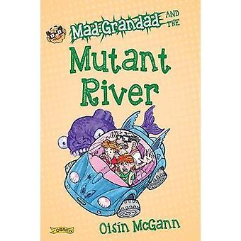Mad Grandad and the Mutant River par Oisin McGann