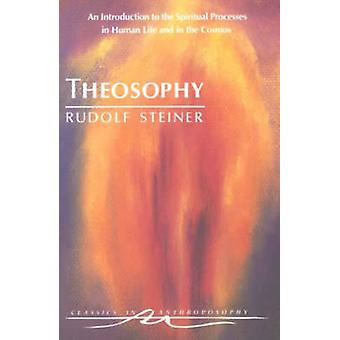 Theosophy  An Introduction to the Spiritual Processes in Human Life and in the Cosmos by Rudolf Steiner & Translated by C E Creeger