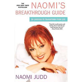 Naomis Breakthrough Guide 20 Choices to Transform Your Life by Judd & Naomi