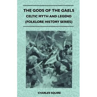 The Gods of the Gaels  Celtic Myth and Legend Folklore History Series by Squire & Charles