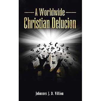 A Worldwide Christian Delucion by Villion & Johannes J. D.