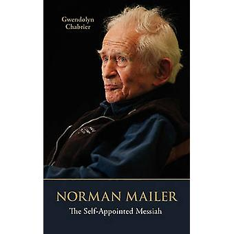 Norman Mailer The SelfAppointed Messiah by Chabrier & Gwendolyn