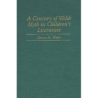A Century of Welsh Myth in Childrens Literature by White & Donna R.