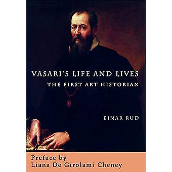 Vasaris Life and Lives The First Art Historian by Rud & Einar