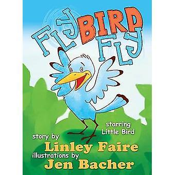 Fly Bird Fly Little Birds First Big Adventure by Faire & Linley