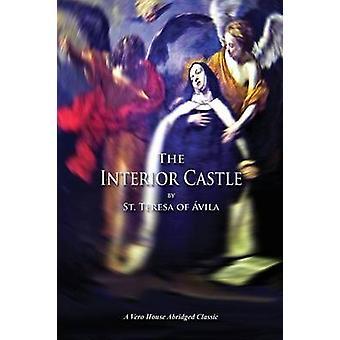 The Interior Castle A Vero House Abridged Classic by Avila & Teresa of