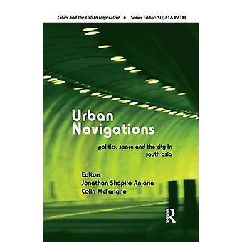 Urban Navigations  Politics Space and the City in South Asia by Anjaria & Jonathan Shapiro
