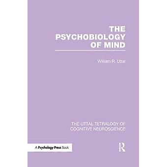 The Psychobiology of Mind by Uttal & William R.