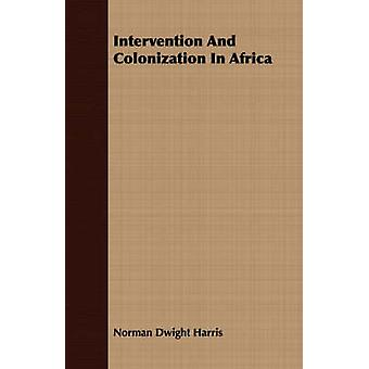 Intervention And Colonization In Africa by Harris & Norman Dwight