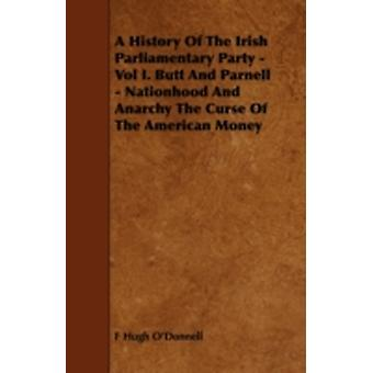 A History of the Irish Parliamentary Party  Vol I. Butt and Parnell  Nationhood and Anarchy the Curse of the American Money by ODonnell & F. Hugh