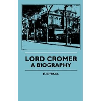 Lord Cromer  A Biography by Traill & H. D.
