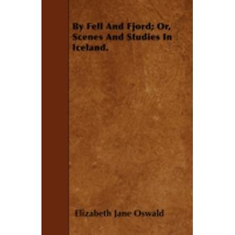 By Fell And Fjord Or Scenes And Studies In Iceland. by Oswald & Elizabeth Jane