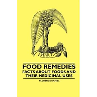 Food Remedies  Facts About Foods and their Medicinal Uses by Daniel & Florence