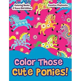 Color Those Cute Ponies Coloring Books 3 Years Old Edition by Creative Playbooks