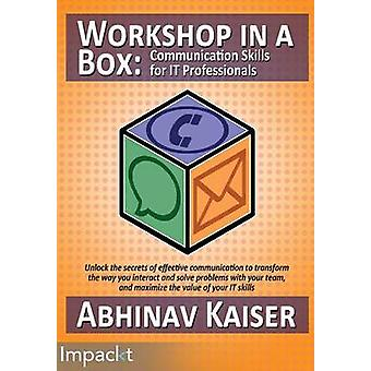 Workshop in a Box Communication Skills for IT Professionals by Kaiser & Abhinav