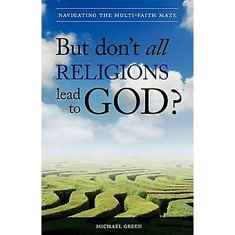 But Dont All Religions Lead to God by Green & Michael
