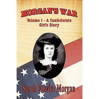 Morgans War Volume 1  A Confederate Girls Diary by Morgan & Sarah Fowler