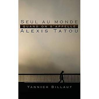 Seul au monde quand on sappelle Alexis Tatou by BILLAUT & Yannick